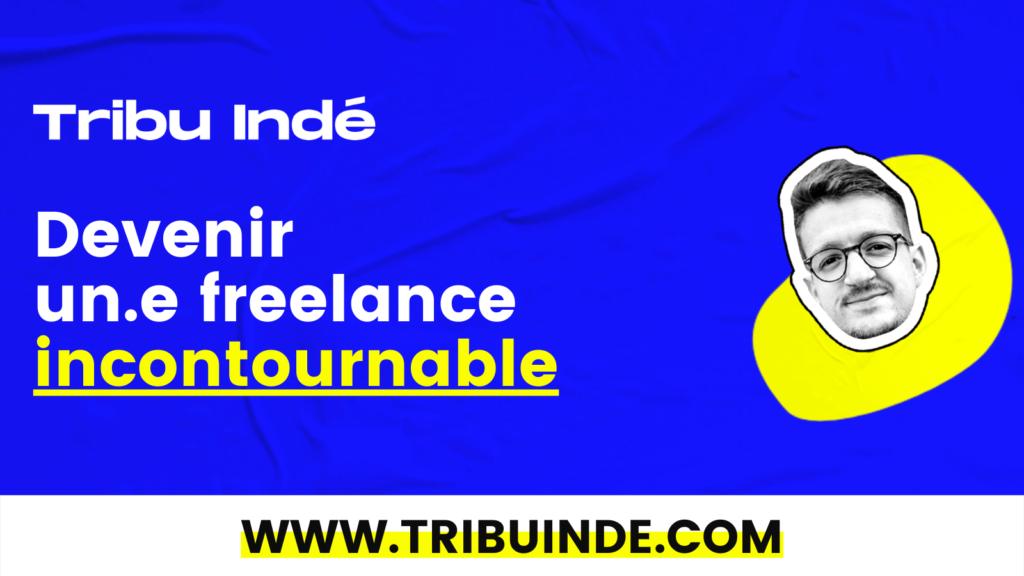 Tribu Indé, devenir un.e freelance incontournable
